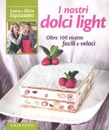 I nostri dolci light. Oltre 100 ricette facili e veloci.pdf