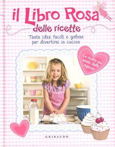 Libro Libro rosa delle ricette. Tante idee facili e golose per divertirsi incucina