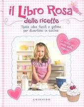 Libro rosa delle ricette. Tante idee facili e golose per divertirsi incucina