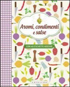 Libro Aromi, condimenti e salse. Con adesivi
