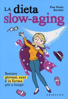 Dieta slow-aging. Restare giovani, sani e in forma più a lungo - Pier Paolo Rovatti - copertina