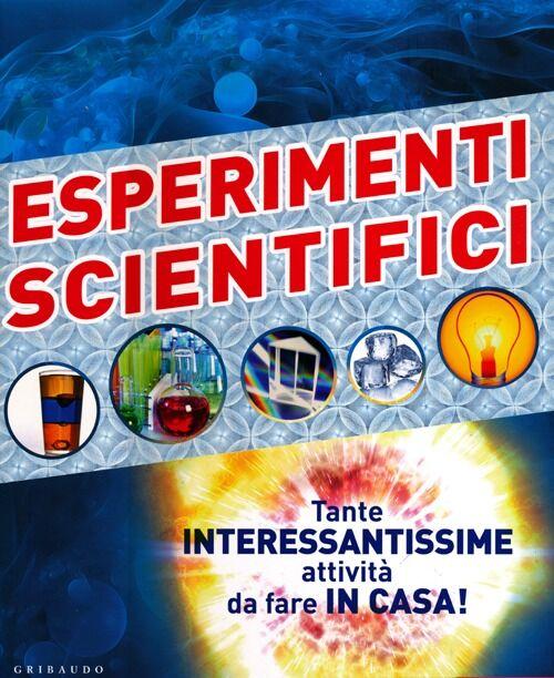 Esperimenti scientifici. Tante interessantissime attività da fare in casa!