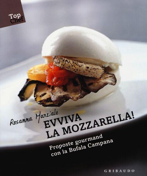 Evviva la mozzarella! Proposte gourmand con la Bufala campana