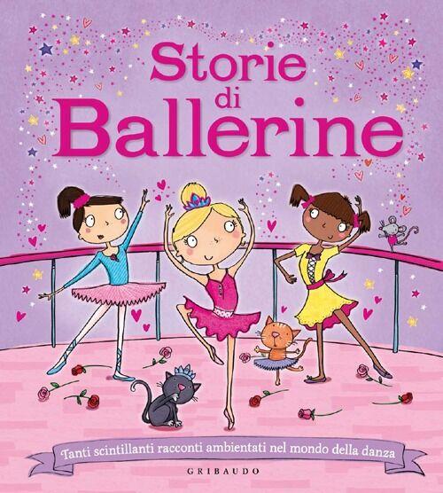 Storie di ballerine. Tanti scintillanti racconti ambientati nel mondo della danza
