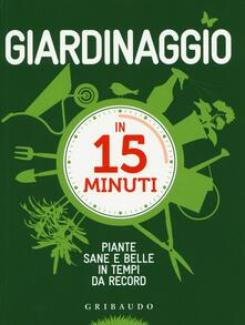 3tsportingclub.it Giardinaggio in 15 minuti. Piante sane e belle in tempi da record. Ediz. illustrata Image