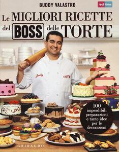 Foto Cover di Le migliori ricette del boss delle torte, Libro di Buddy Valastro, edito da Gribaudo