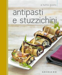 Foto Cover di Antipasti e stuzzichini, Libro di  edito da Gribaudo