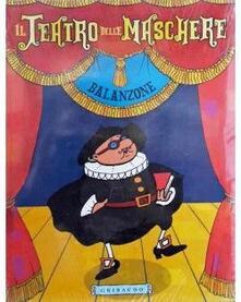 Il teatro delle maschere. Balanzone - Capitan Spaventa - copertina