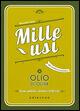 Olio di oliva. Mille usi. Casa, pulizie, cucina e bellezza