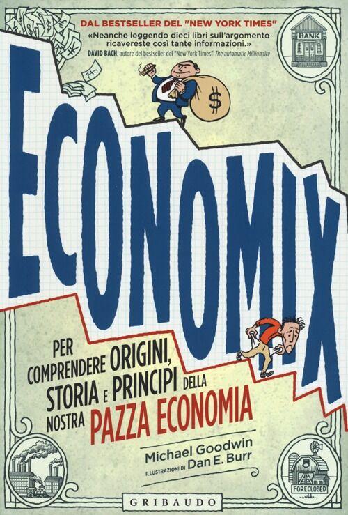Economix. Per comprendere origini, storia e principi della nostra pazza economia