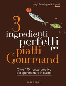 Grandtoureventi.it 3 ingredienti perfetti per piatti gourmand. Oltre 170 ricette creative per sperimentare in cucina. Ediz. illustrata Image