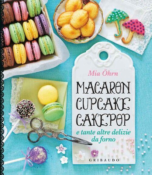 Macaron, cupcake, cakepop e tante altre delizie da forno