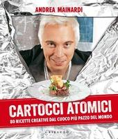 Cartocci atomici. 80 ricette creative dal cuoco più pazzo del mondo