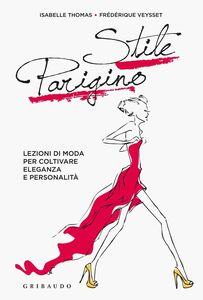 Libro Stile parigino. Lezioni di moda per coltivare eleganza e personalità Isabelle Thomas , Frédérique Veysset