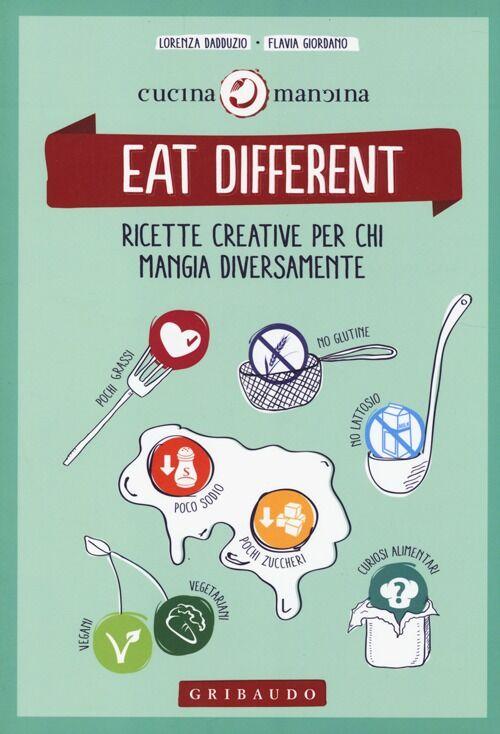 Eat different. Ricette creative per chi mangia diversamente
