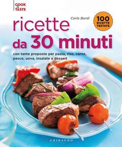 Ricette da 30 minuti. Con tante proposte per pasta, riso, carne, pesce, uova, insalate e dessert