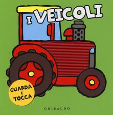 Fondazionesergioperlamusica.it I veicoli. Guarda e tocca. Ediz. illustrata Image