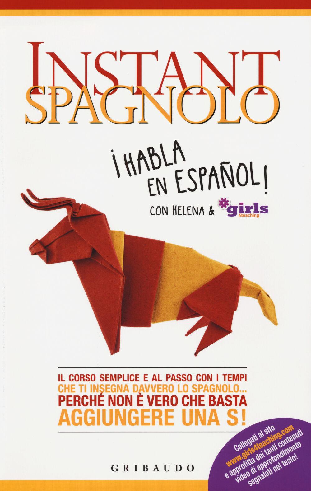 Instant spagnolo. Il corso semplice e al passo con i tempi che ti insegna davvero lo spagnolo... Perché non è vero che basta aggiungere una S!