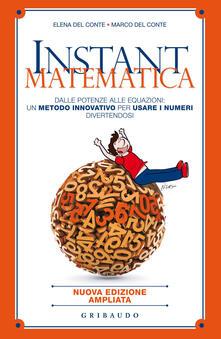 Milanospringparade.it Instant matematica. Dalle potenze alle equazioni: un metodo innovativo per usare i numeri divertendosi Image