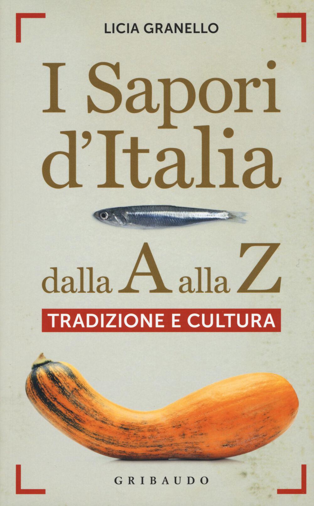 I sapori d'Italia dalla A alla Z. Tradizione e cultura