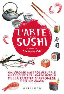 L arte del sushi. Un viaggio gastroculturale alla scoperta del piatto simbolo della cucina giapponese e del suo mondo.pdf