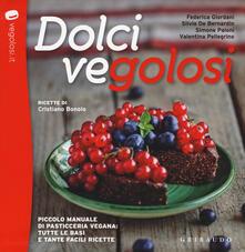 Dolci vegolosi. Piccolo manuale di pasticceria vegana: tutte le basi e tante facili ricette.pdf