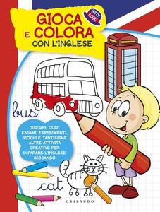 Gioca e colora con l'inglese. Ediz. illustrata