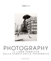 Photography. Il libro completo sulla storia della fotografia