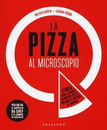 La pizza al microscopio. Storia, fisica e chimica di uno dei piatti più amati e diffusi al mondo.pdf