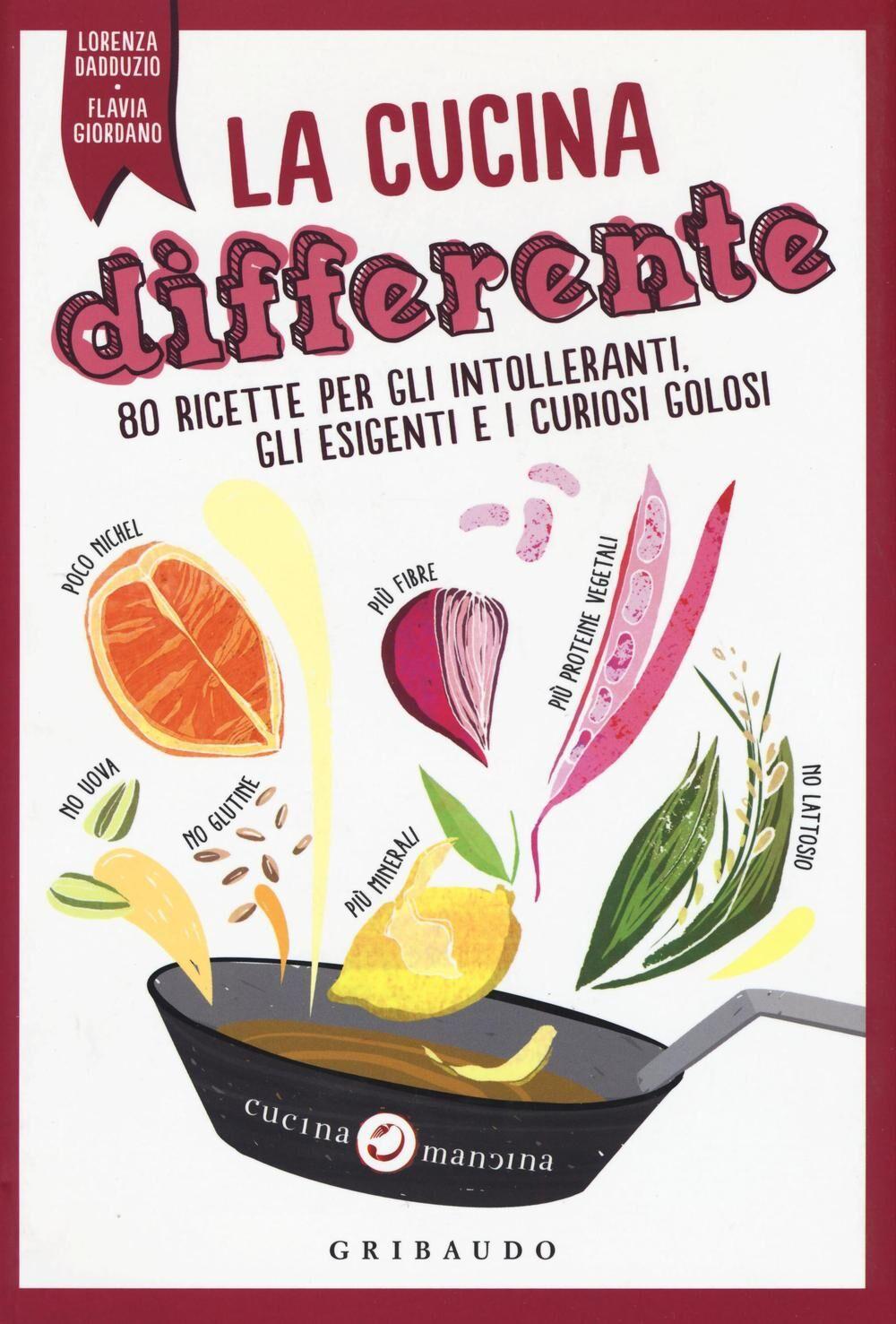 Cucina differente. 80 ricette per gli intolleranti, gli esigenti e i curiosi golosi