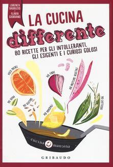 Festivalpatudocanario.es La cucina differente. 80 ricette per gli intolleranti, gli esigenti e i curiosi golosi Image