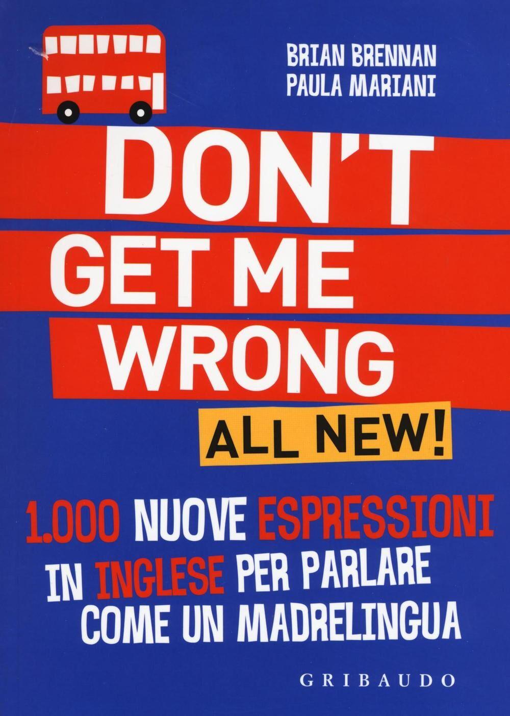 Don't get me wrong. All new! 1.000 nuove espressioni in inglese per parlare come un madrelingua