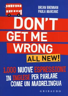 Filippodegasperi.it Don't get me wrong. All new! 1.000 nuove espressioni in inglese per parlare come un madrelingua Image