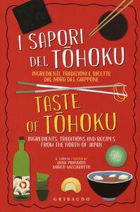Libro I sapori del Tohoku. Ingredienti, tradizioni e ricette dal nord del Giappone. Ediz. italiana e inglese