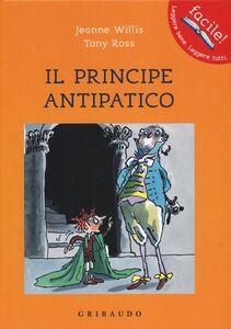 Foto Cover di Il principe antipatico, Libro di Jeanne Willis,Tony Ross, edito da Gribaudo