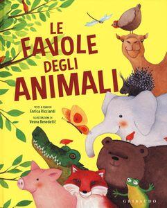 Foto Cover di Le favole degli animali, Libro di Enrica Ricciardi,Vesna Benedetic, edito da Gribaudo