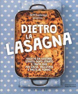 Libro Dietro la lasagna. Ricette da gustare strato dopo strato e tante idee per salse, vellutate e paste al forno  Alessandra Gennaro