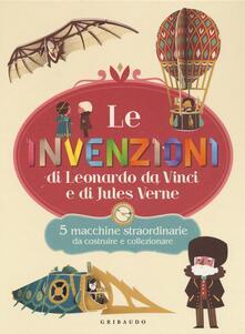 Le invenzioni di Leonardo Da Vinci e di Jules Verne. 5 macchine straordinarie da costruire e collezionare.pdf