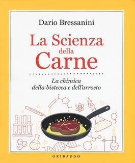 Libro La scienza della carne. La chimica della bistecca e dell'arrosto Dario Bressanini