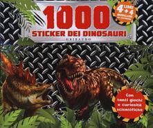 Fondazionesergioperlamusica.it 1000 stickers dei dinosauri. Con adesivi. Ediz. a colori. Con Adesivi Image