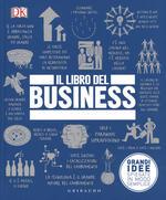 Il libro del business. Grandi idee spiegate in modo semplice