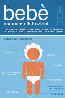 Il bebè. Manuale distruzioni. Guida pratica per lutente, risoluzione dei problemi e consigli utili per la corretta installazione e manutenzione.pdf