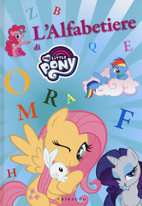 L' alfabetiere di My Little Pony. Ediz. a colori