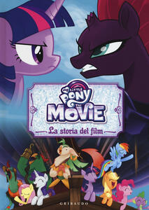La storia del film. The movie. My Little Pony. Ediz. a colori