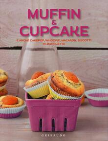 Muffin & cupcake. E anche cakepop, whoopie, macaron, biscotti in 250 ricette.pdf