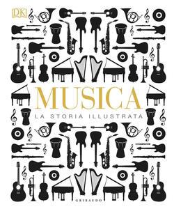 Libro Musica. La storia illustrata. Ediz. illustrata