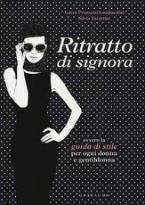 Libro Ritratto di signora ovvero la guida di stile per ogni donna e gentildonna Laura Pranzetti Lombardini Silvia Zavattini