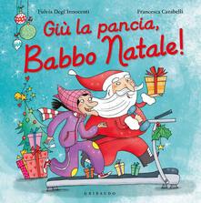 Osteriacasadimare.it Giù la pancia, Babbo Natale! Ediz. a colori Image