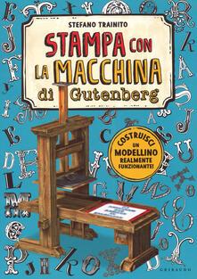La macchina da stampa di Gutenberg. Ediz. a colori. Con gadget