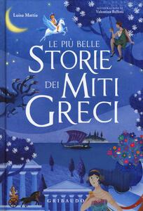 Le più belle storie dei miti greci. Ediz. a colori - Luisa Mattia - copertina